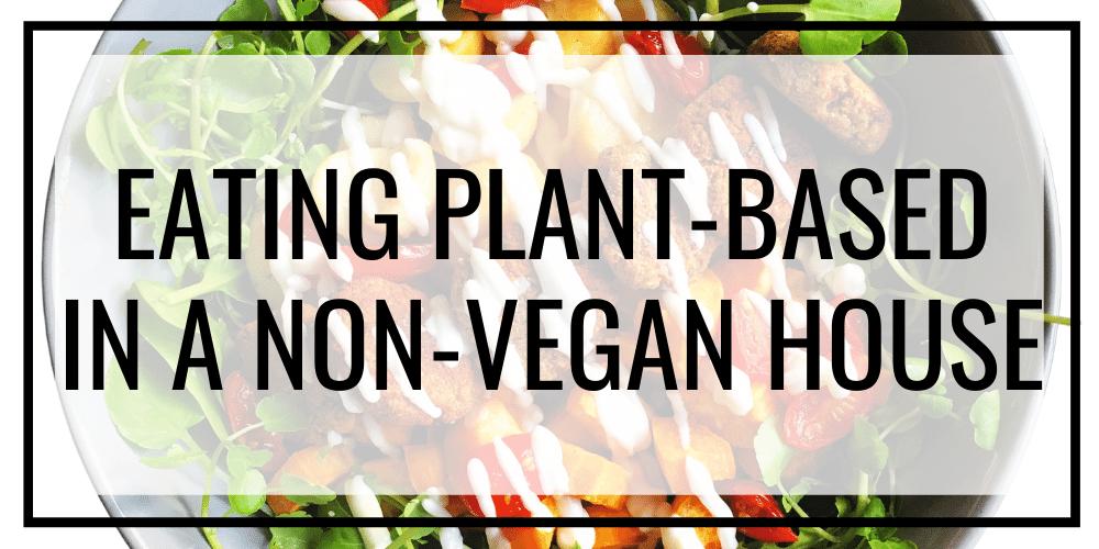 vegan in a non-vegan house